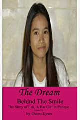 The Dream: The Story of Lek, a Bar Girl in Pattaya (Behind The Smile - The Story Of Lek, A Bar Girl In Pattaya Book 6)