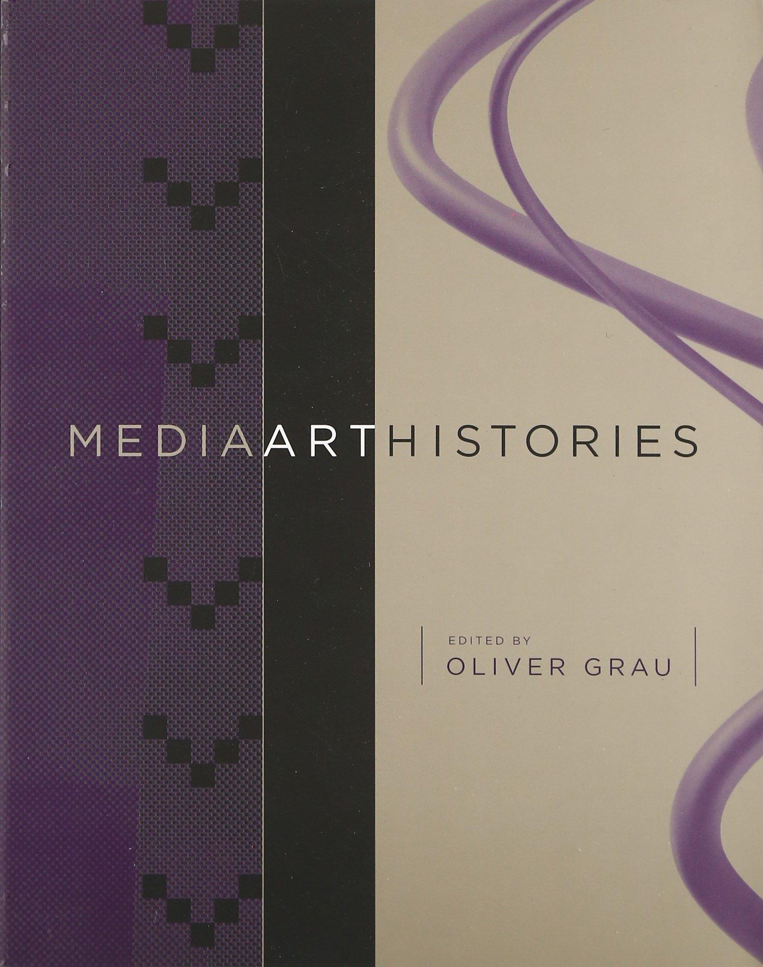 MediaArtHistories (20cfb): Oliver Grau, Roger F. Malina PhD, Sean Cubitt,  Rudolf Arnheim, Andreas Broeckmann, Ron Burnett, Edmond Couchot, Dieter  Daniels, ...