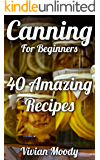 Canning For Beginners: 40 Amazing Recipes
