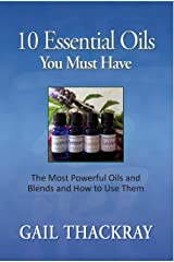 10 Essential Oils You Must Have: The most powerful oils and blends and how to use them Kindle Edition