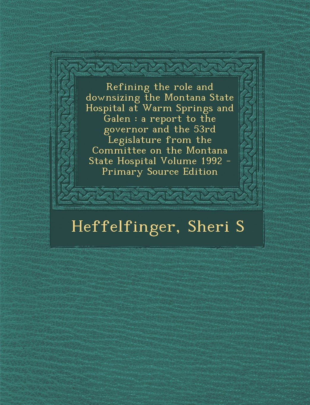 Download Refining the Role and Downsizing the Montana State Hospital at Warm Springs and Galen: A Report to the Governor and the 53rd Legislature from the Comm Text fb2 book