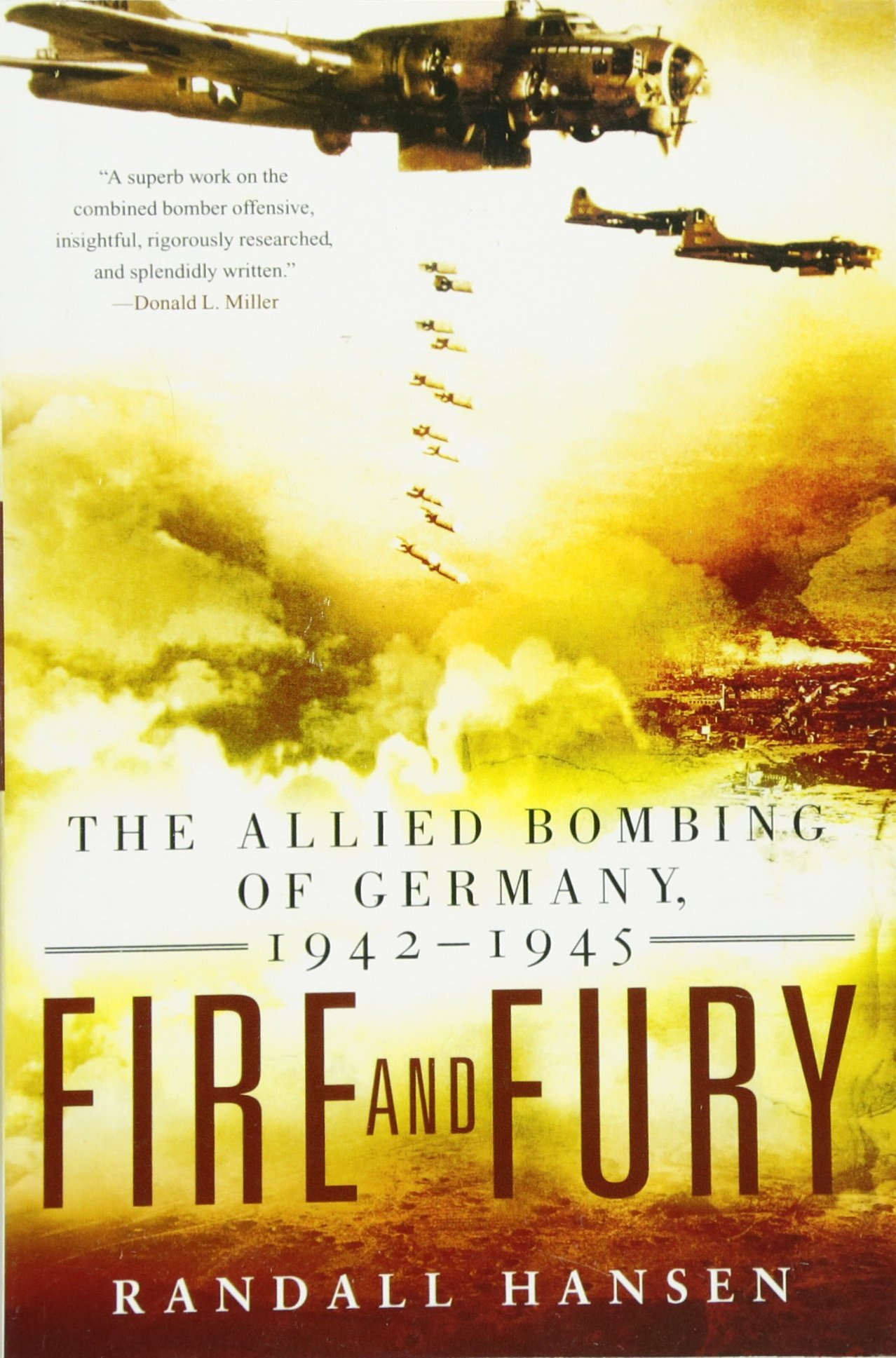 Fire And Fury: The Allied Bombing Of Germany, 19421945: Randall Hansen:  9780451230089: Amazon: Books