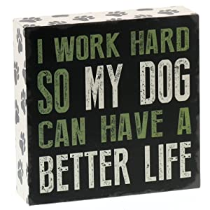 """Barnyard Designs I Work Hard So My Dog Can Have a Better Life Box Wall Art Sign, Primitive Country Farmhouse Home Decor Sign with Sayings 6"""" x 6"""""""