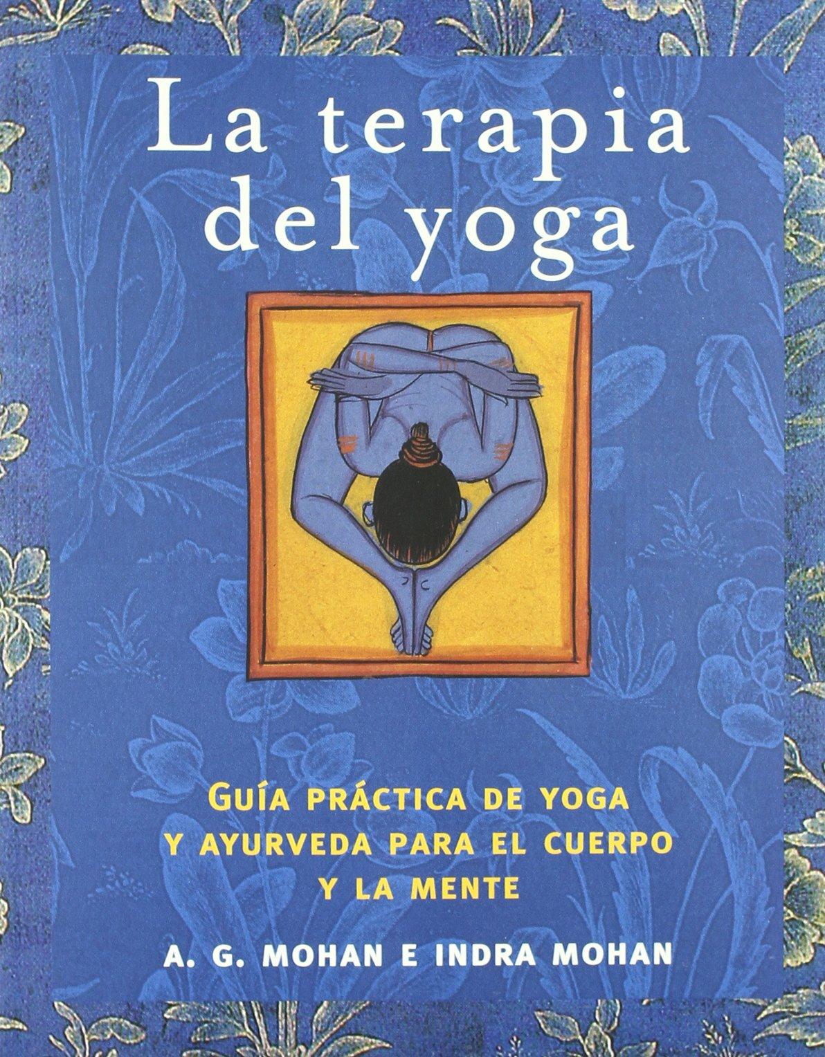 La terapia del yoga/ Yoga Therapy: Guia practica de yoga y ...