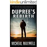 Dupree's Rebirth (The Adam Dupree Romantic Suspense Quadrilogy Book 1)