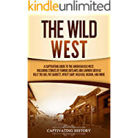 The Wild West: A Captivating Guide to the American Old West, Including Stories of Famous Outlaws and Lawmen Such as…