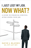 I Just Lost My Job. Now What?: A Guide to Financial Survival After Losing Your Job