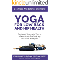 Yoga For Low Back and Hip Health: Gentle and Restorative Yoga to relieve chronic low back, hip and sciatic nerve pain