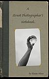 A Street Photographer's Notebook.