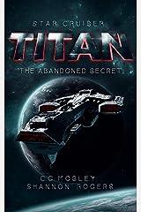 Star Cruiser Titan: The Abandoned Secret Kindle Edition