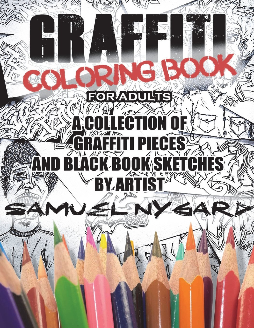 Read Online Graffiti Coloring Book For Adults: A Collection of Graffiti Pieces and Black Book Sketches by Artist Samuel Nygard pdf epub