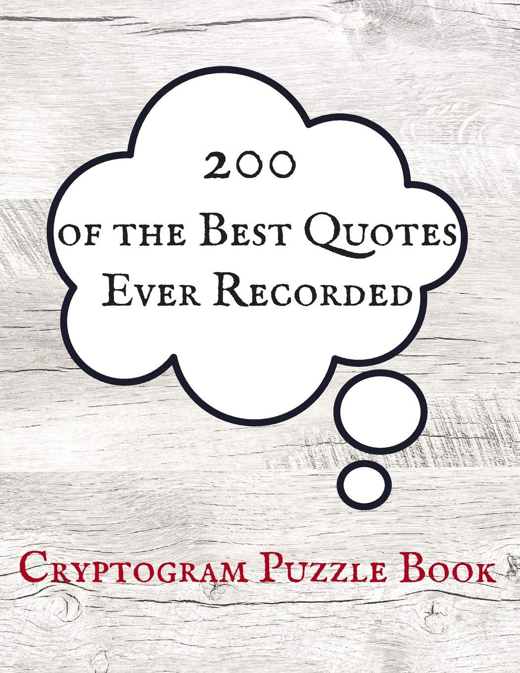 200 Of The Best Quotes Ever Recorded Cryptogram Puzzle Book Word Puzzles For Brain Teasing Games Inc Timot 9781076254276 Amazon Com Books