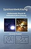 Spieleentwicklung - Mathematik, Physik, KI, Animation u. Beleuchtung