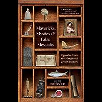 Mavericks, Mystics & False Messiahs : Episodes from the Margins of Jewish History