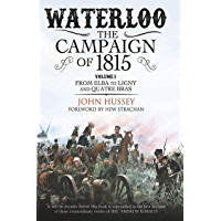 Waterloo: The Campaign of 1815, Volume 1: From Elba to Ligny and Quatre Bras