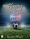 Playing the Game (The Game Series Book 1)