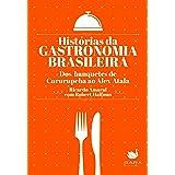 Histórias da gastronomia brasileira: Dos banquetes de Cururupeba ao Alex Atala (Portuguese Edition)