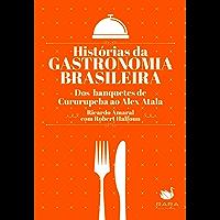 Histórias da gastronomia brasileira: Dos banquetes de Cururupeba ao Alex Atala