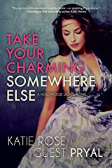 Take Your Charming Somewhere Else: A Romantic Women's Fiction Novel (Hollywood Lights Series Book 6) Kindle Edition