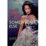 Take Your Charming Somewhere Else: A Romantic Women's Fiction Novel (Hollywood Lights Series Book 6)