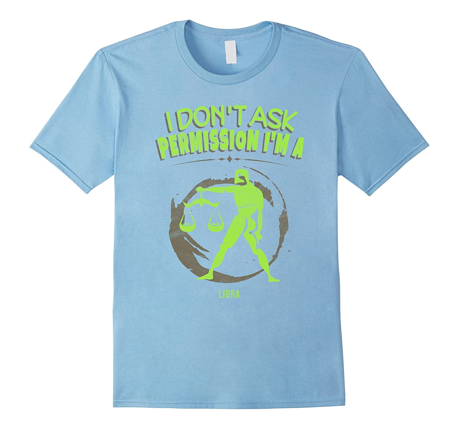 I Don't Ask Permission Libra T-Shirt Zodiac Horoscope Tee-FL
