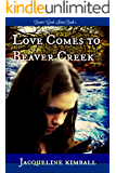 Love Comes to Beaver Creek (Beaver Creek Series Book 1)