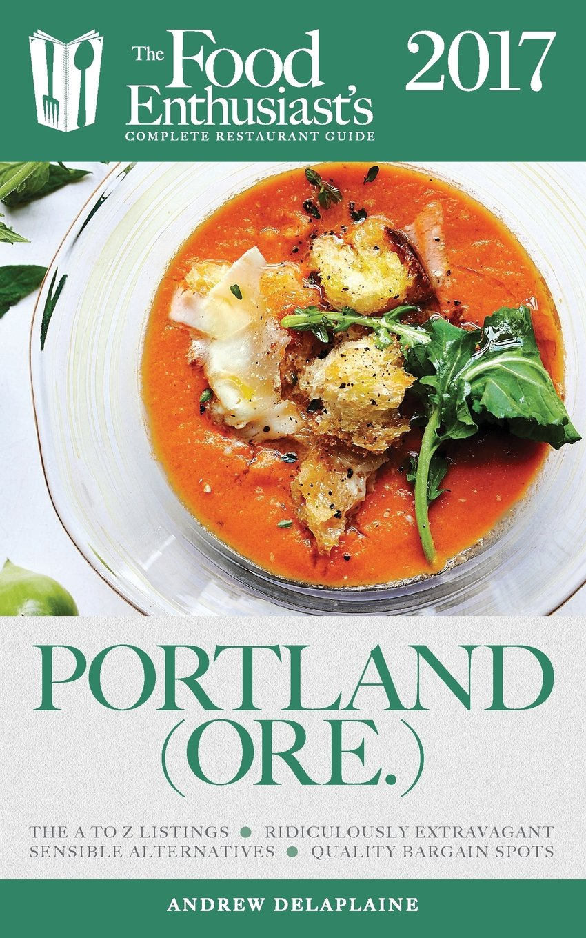 Download Portland - 2017: The Food Enthusiast's Complete Restaurant Guide ebook