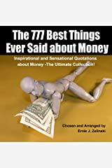 The 777 Best Things Ever Said about Money: Inspirational and Sensational Quotations about Money – The Ultimate Collection! Kindle Edition