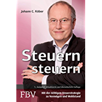 Steuern steuern: Mit der richtigen Steuerstrategie zu Vermögen und Wohlstand (German Edition)