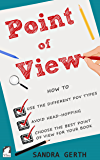 Point of View: How to use the different POV types, avoid head-hopping, and choose the best point of view for your book…