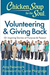 Chicken Soup for the Soul: Volunteering & Giving Back: 101 Inspiring Stories of Purpose and Passion Kindle Edition