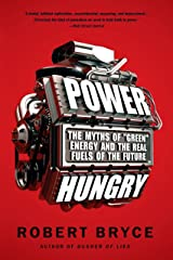 """Power Hungry: The Myths of """"""""Green"""""""" Energy and the Real Fuels of the Future Kindle Edition"""