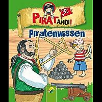 Piratenwissen: Schnelle Fakten für den kleinen Seeräuber (Pirat ahoi! 1)