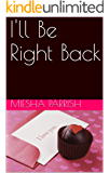 I'll Be Right Back (Finding the right one Book 1)
