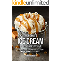 The Ultimate Ice Cream Recipes for Everyone: Simple and Easy Preparation for Pure Pleasure (English Edition)