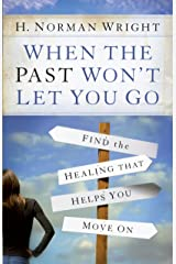 When the Past Won't Let You Go: Find the Healing That Helps You Move On Kindle Edition