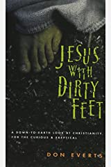 Jesus with Dirty Feet: A Down-to-Earth Look at Christianity for the Curious  Skeptical Paperback