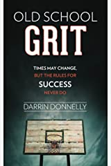 Old School Grit: Times May Change, But the Rules for Success Never Do (Sports for the Soul Book 2) Kindle Edition
