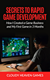 Secrets to Rapid Game Development: How I Created a Game Business and My First Game in 3 Months (English Edition)