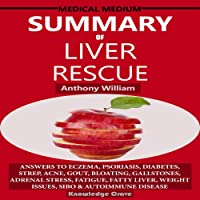 Summary of Medical Medium Liver Rescue by Anthony William: Answers to Eczema, Psoriasis, Diabetes, Strep, Acne, Gout, Bloating, Gallstones, Adrenal Stress, Fatigue, Fatty Liver, Weight Issues, SIBO