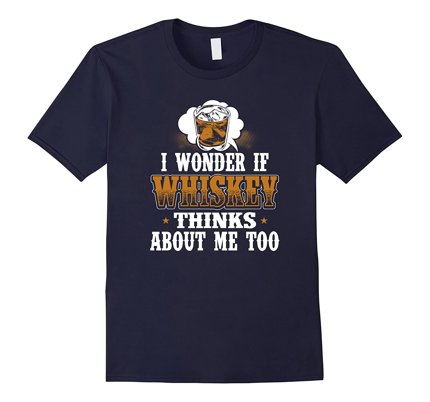 Wonder If Whiskey Thinks About Me Funny Drinkers T-Shirt-TH