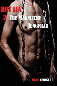 Hot Luv 2 - die männliche Jungfrau: Gay Story (Gay Shorts) (German Edition)