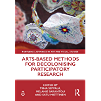 Arts-Based Methods for Decolonising Participatory Research (Routledge Advances in Art and Visual Studies) (English…