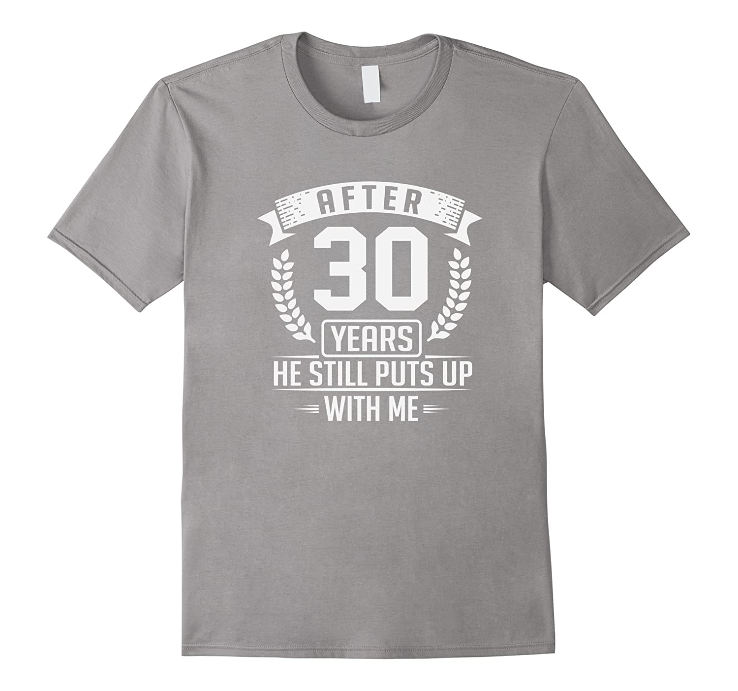 After 30 Years She Still Puts Up With Me Anniversary T-Shirt-TH
