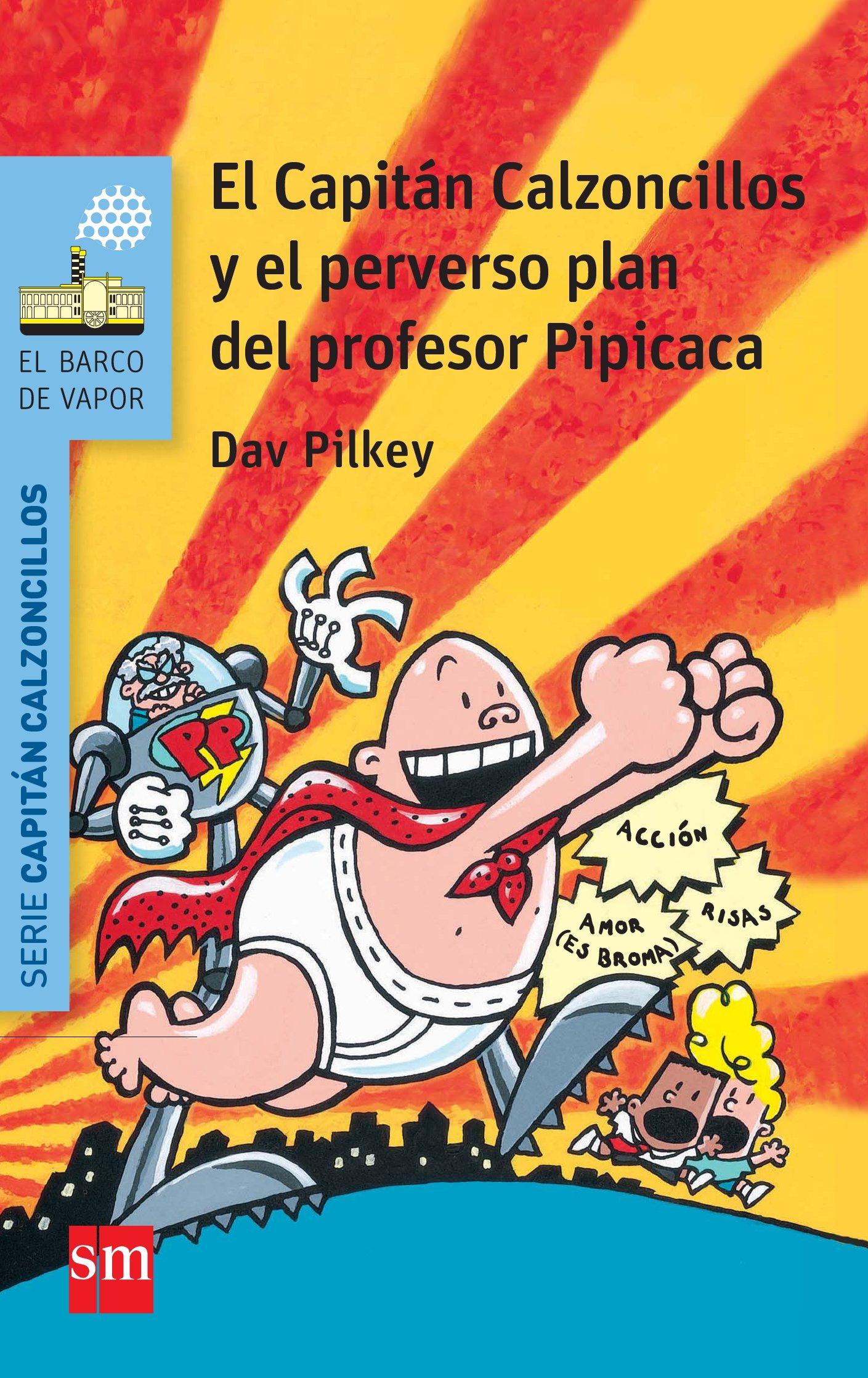 El Capitán Calzoncillos y el perverso plan del profesor Pipicaca (El Barco  de Vapor Azul