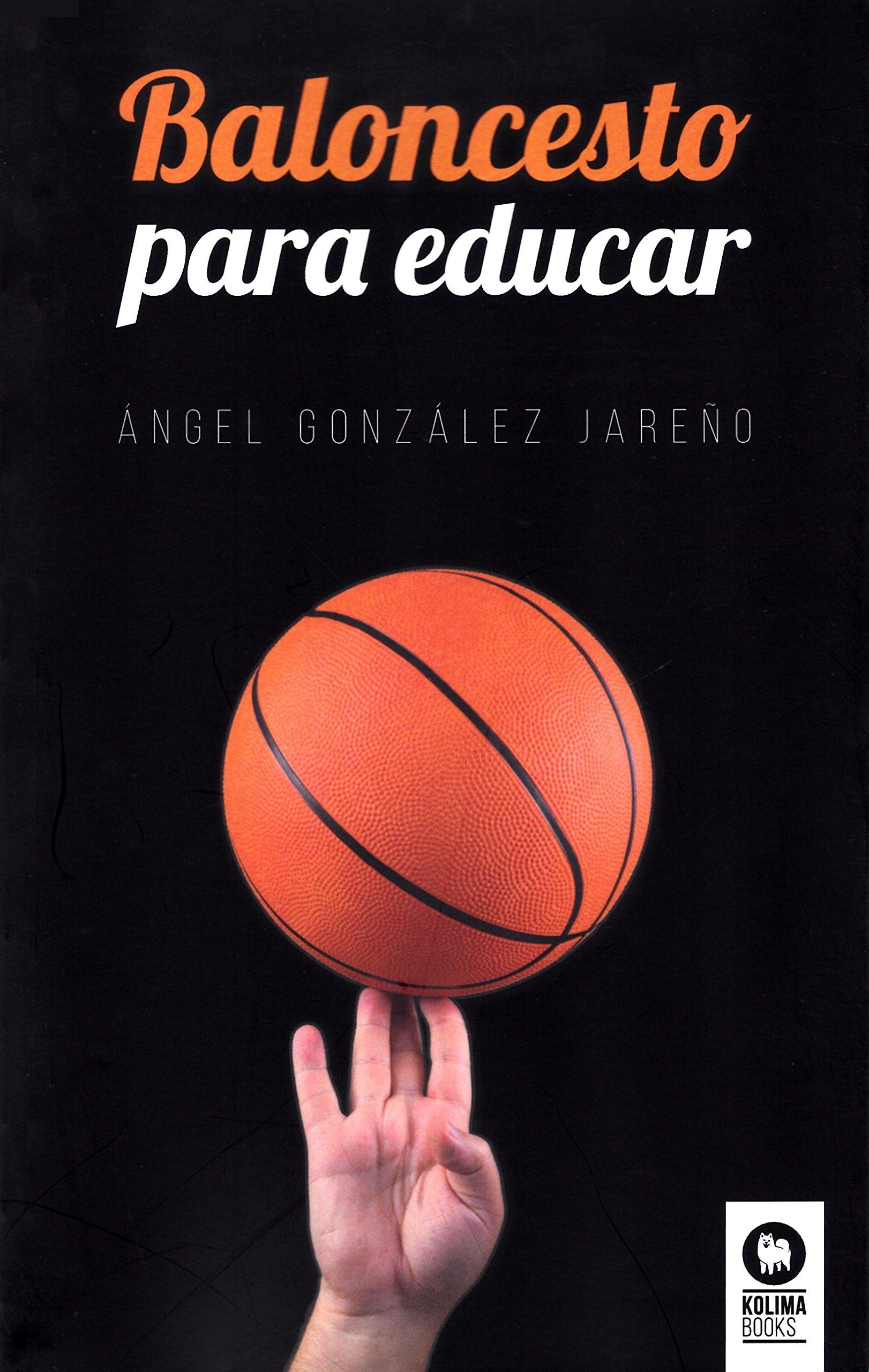 Baloncesto para educar (Lïderes que cambian el mundo): Amazon.es: Ángel González Jareño: Libros