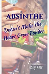 Absinthe Doesn't Make the Heart Grow Fonder Kindle Edition