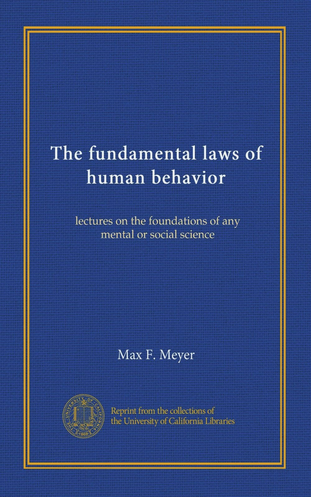 Read Online The fundamental laws of human behavior: lectures on the foundations of any mental or social science ebook
