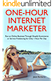 One-Hour Internet Marketer: Run an Online Business Through Shopify Ecommerce or Service Freelancing for Only 1 Hour Per Day (English Edition)