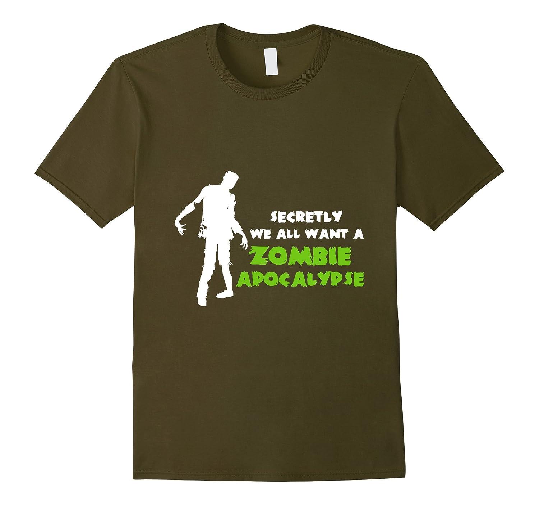 Secretly We All Want A Zombie Apocalypse - Zombie Shirt-TD